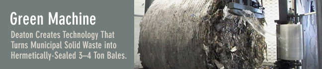 Deaton Engineering Creates Green Technology That Bales and 'Stretch-Wraps' Municipal Solid Waste into Hermetically-Sealed Cylindrically-Shaped 3 - 4 Ton Bales